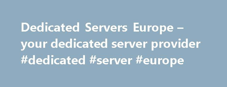 Dedicated Servers Europe – your dedicated server provider #dedicated #server #europe http://singapore.remmont.com/dedicated-servers-europe-your-dedicated-server-provider-dedicated-server-europe/  # cPanel for website owners provides the world's most familiar user interfaces for managing a website. With cPanel software, website owners can easily manage their email accounts, databases, applications, security, FTP, and control every aspect of their websites. Moving your cPanel website to…