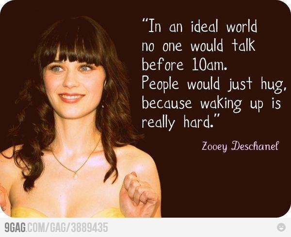 It's not just me!Words Of Wisdom, Girls Crushes, Mornings Personalized, Quotes, New Girls, Zooeydeschanel, Zooey Deschanel, People, True Stories