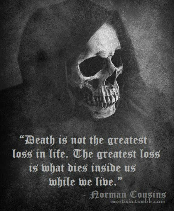 Death is not the greatest loss in life. The greatest loss is what dies inside us while we live.