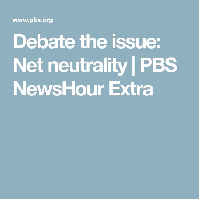 Debate the issue: Net neutrality | PBS NewsHour Extra