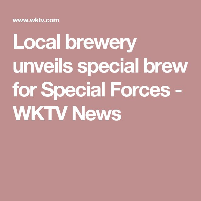 Local brewery unveils special brew for Special Forces - WKTV News