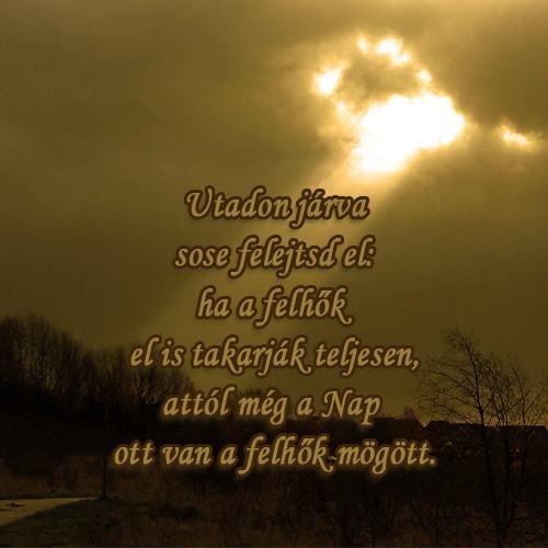 Utadon járva sose felejtsd el: ha a felhők el is takarják teljesen, attól még a Nap ott van a felhők mögött. # www.facebook.com/angyalimenedek