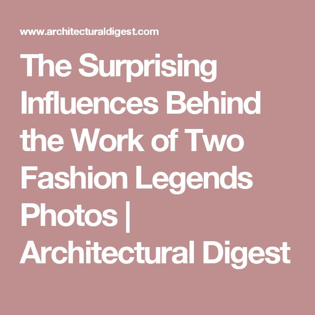 The Surprising Influences Behind the Work of Two Fashion Legends Photos | Architectural Digest