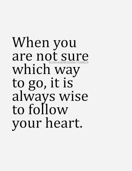 """This is so true!  """"Your intuition is your heart speaking to you. Follow it and you are unlikely to go wrong"""""""