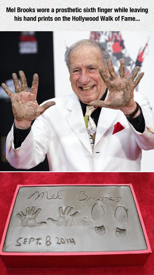 Mel Brooks wore a prosthetic 6th finger when he left his handprints on the Hollywood Walk of Fame!
