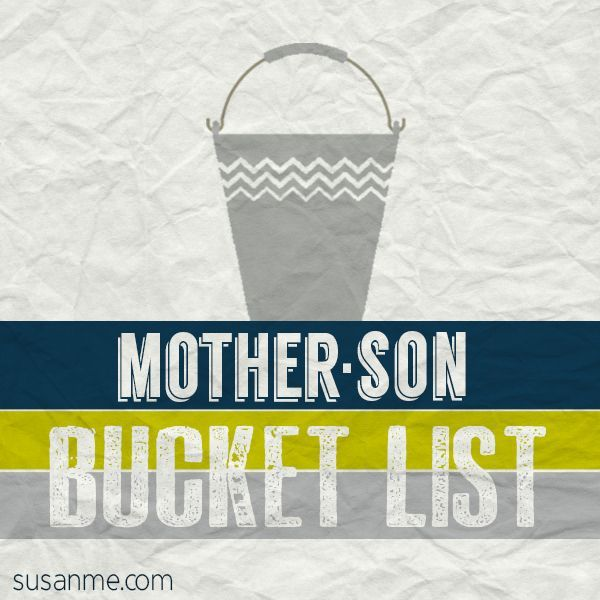 Mother-Son bucket list. This is a must-do list of things to do with your son while he is growing up....or even after. Excellent!