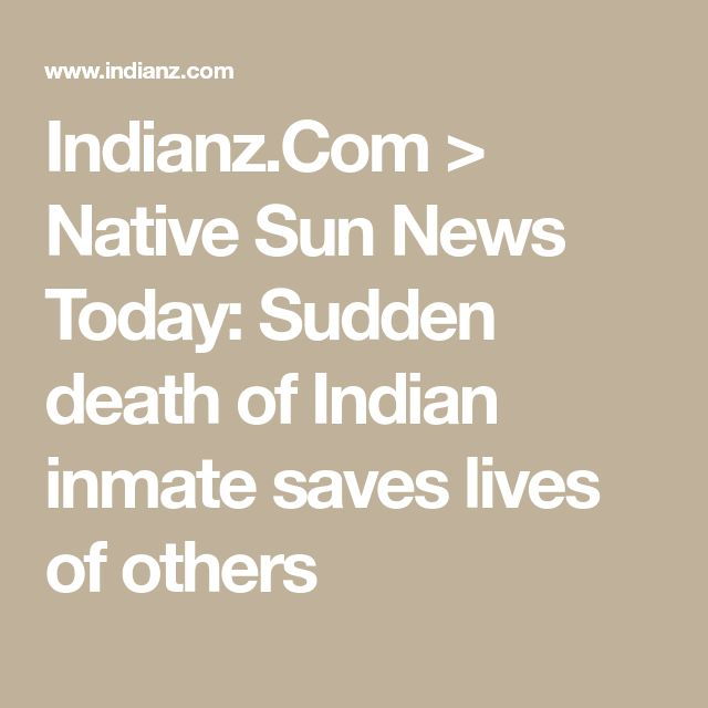 Indianz.Com > Native Sun News Today: Sudden death of Indian inmate saves lives of others