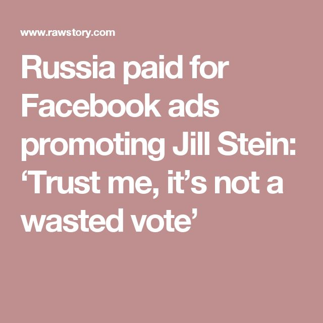 Russia paid for Facebook ads promoting Jill Stein: 'Trust me, it's not a wasted vote'