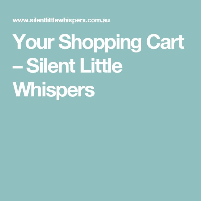 Your Shopping Cart – Silent Little Whispers