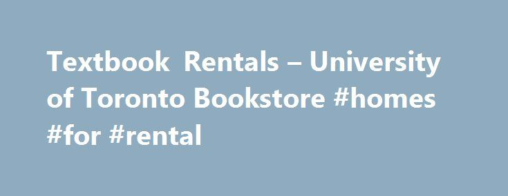 Textbook Rentals – University of Toronto Bookstore #homes #for #rental http://rentals.nef2.com/textbook-rentals-university-of-toronto-bookstore-homes-for-rental/  #textbook rentals # Rental Textbooks – Frequently Asked Questions What is a textbook rental? Textbook rentals allow students to rent their textbooks from the bookstore (as opposed to buying them) for a specified term. It is one cost-effective option for students who do not anticipate keeping their books. What does it cost to rent a…