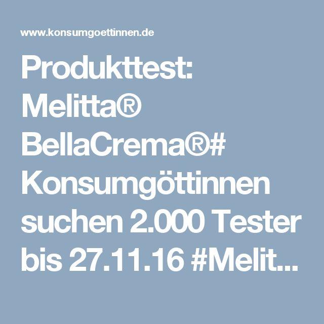 Produkttest: Melitta® BellaCrema®# Konsumgöttinnen suchen 2.000 Tester bis 27.11.16 #MelittaBellaCrema #SelectiondesJahres2017