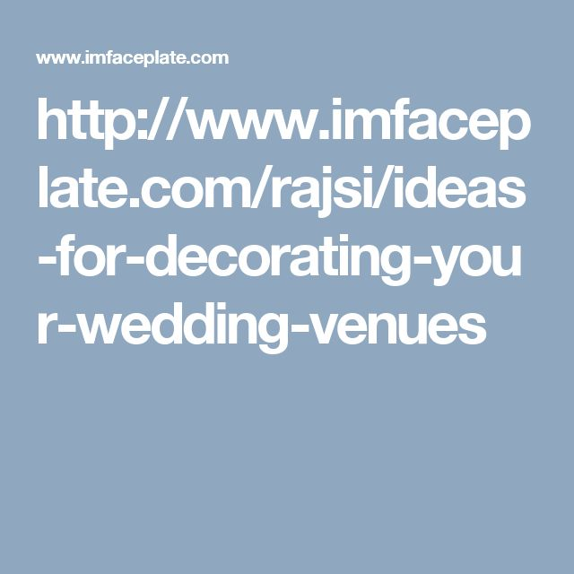 http://www.imfaceplate.com/rajsi/ideas-for-decorating-your-wedding-venues