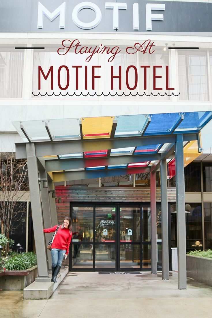 Staying at the Motif Hotel in downtown Seattle