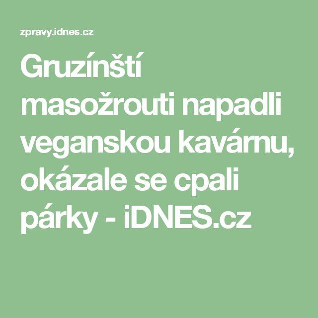 Gruzínští masožrouti napadli veganskou kavárnu, okázale se cpali párky - iDNES.cz