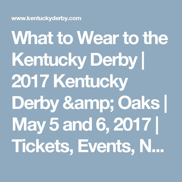 What to Wear to the Kentucky Derby | 2017 Kentucky Derby & Oaks  |  May 5 and 6, 2017  |  Tickets, Events, News