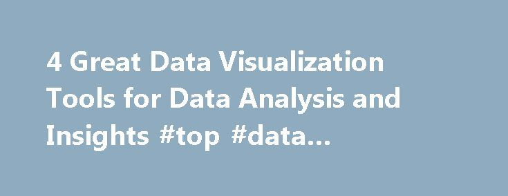 4 Great Data Visualization Tools for Data Analysis and Insights #top #data #visualization #tools http://turkey.remmont.com/4-great-data-visualization-tools-for-data-analysis-and-insights-top-data-visualization-tools/  # 4 Great Data Visualization Tools for Data Analysis and Insights When creating data visualizations, there are two primary options: hiring a data visualization specialist/agency or using data visualization software. Each method is appropriate for different types of…