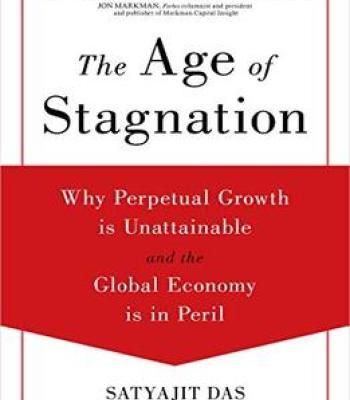 The Age Of Stagnation: Why Perpetual Growth Is Unattainable And The Global Economy Is In Peril PDF