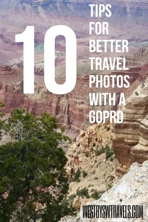 10 Tips for Better Travel Photos with a GoPro - West by SW Travels