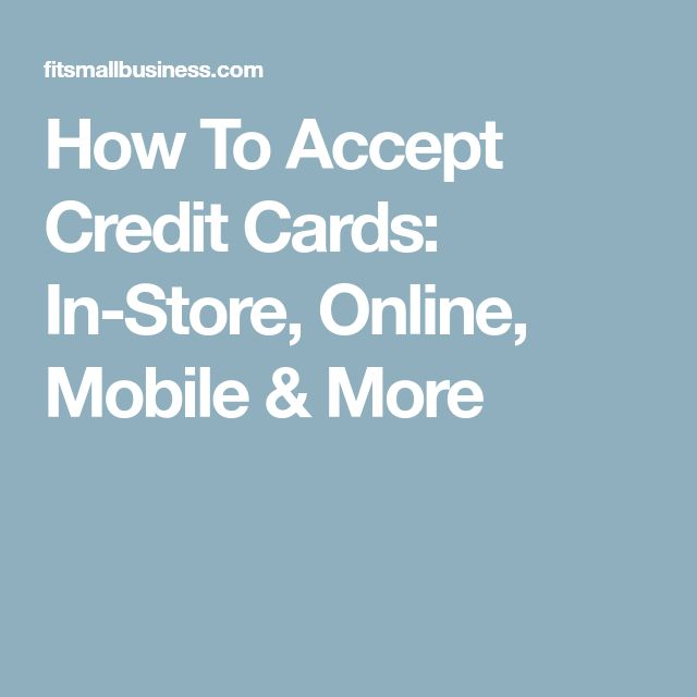 How To Accept Credit Cards: In-Store, Online, Mobile & More