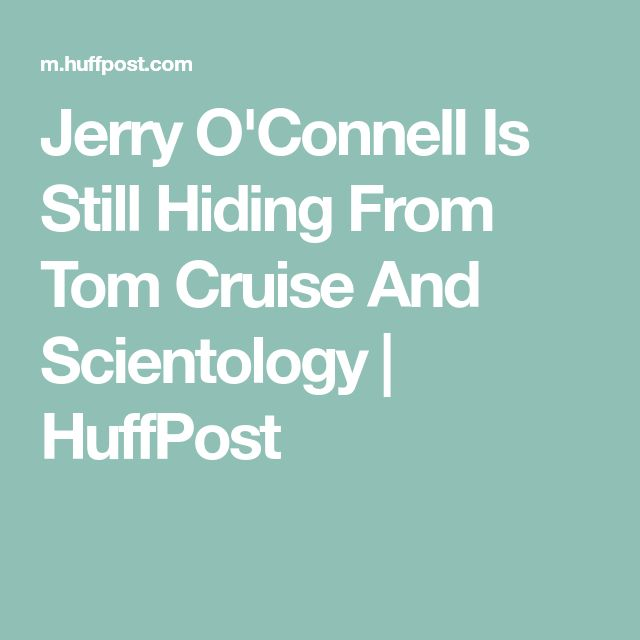 Jerry O'Connell Is Still Hiding From Tom Cruise And Scientology | HuffPost