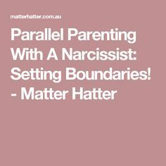 Parallel Parenting With A Narcissist: Setting Boundaries! - Matter Hatter