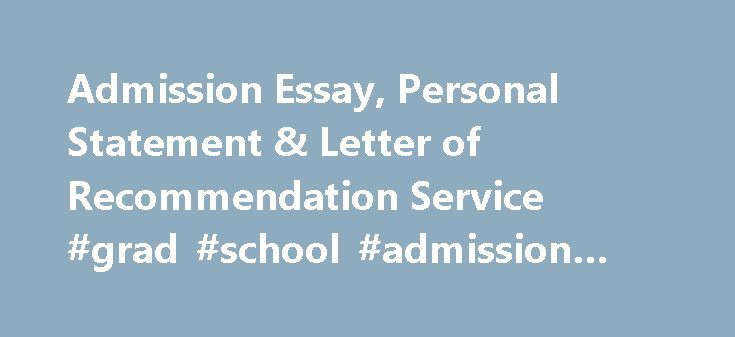 Admission Essay, Personal Statement & Letter of Recommendation Service #grad #school #admission #essay http://china.remmont.com/admission-essay-personal-statement-letter-of-recommendation-service-grad-school-admission-essay/  # Admission Essay, Personal Statement & Letter of Recommendation Editing & Writing Services for College, Law School, MBA or Business School, Medical School, and Graduate School Every year, the path to college is paved with more roadblocks. Increasing applications from…