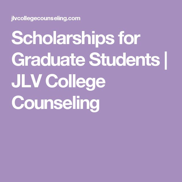 Scholarships for Graduate Students   JLV College Counseling