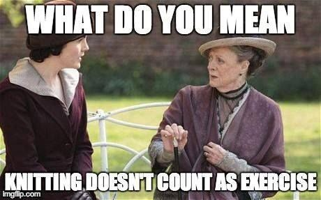 What do you mean knitting doesn't count as exercise? | Knitting Memes and Jokes at www.terrymatz.biz/intheloop/knitting-humor