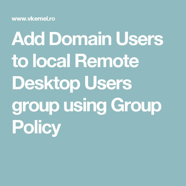 Add Domain Users to local Remote Desktop Users group using Group Policy