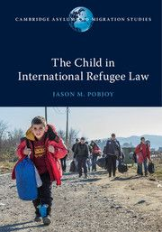 Jason M. Pobjoy, The Child in International Refugee Law, Cambridge University Press, April 2017