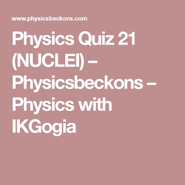 Physics Quiz 21 (NUCLEI) – Physicsbeckons – Physics with IKGogia