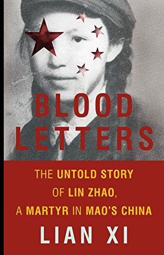 Blood Letters: The Untold Story of Lin Zhao, a Martyr in Mao's China