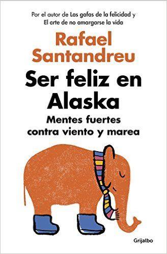 Ser feliz en Alaska: Mentes fuertes contra viento y marea AUTOAYUDA SUPERACION: Amazon.es: RAFAEL SANTANDREU: Libros