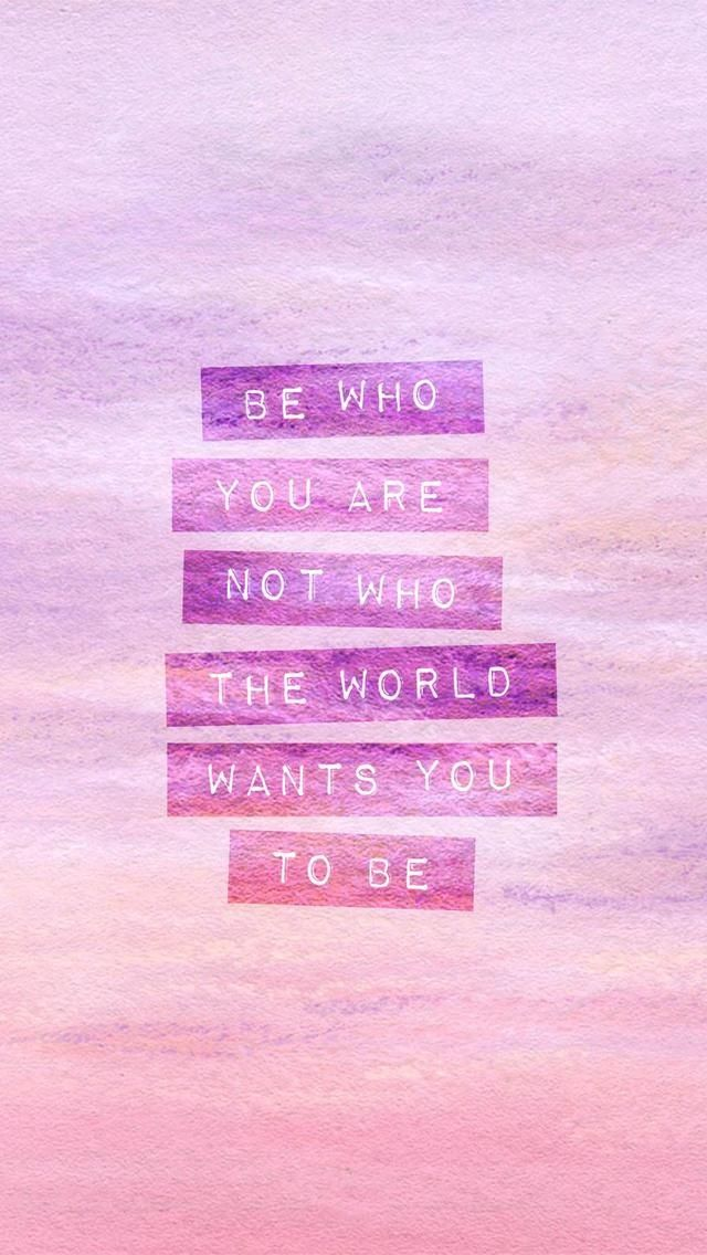 Be Who You Are. Se quien eres. Be who you are, not what the world wants you to be. Se quién eres, no sea lo que el mundo quiere que seas
