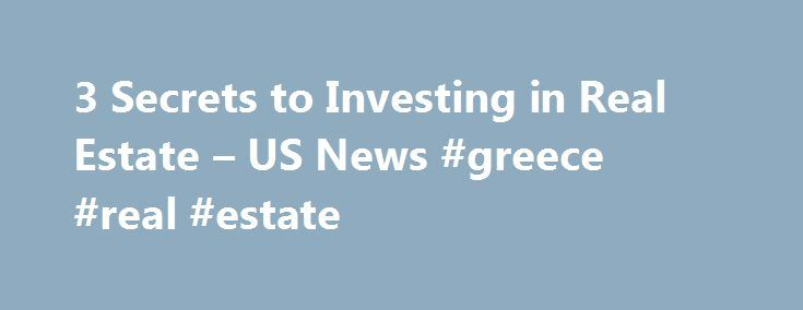 3 Secrets to Investing in Real Estate – US News #greece #real #estate http://real-estate.remmont.com/3-secrets-to-investing-in-real-estate-us-news-greece-real-estate/  #real estate investments # Real estate is a great way to diversify your portfolio. First, let me tell you a small secret of my own. I expected to write this article in no time flat, highlighting an international real estate investment trust that I've owned for many years. I was wrong. Although my fund is… Read More »The post 3…
