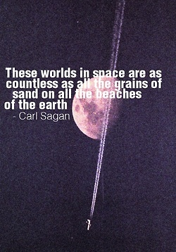 These worlds in space are as countless as all the grains of sand on all the beaches of the earth. - Carl Sagan