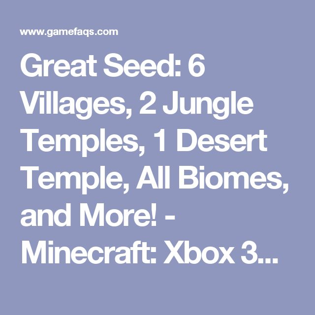 Great Seed: 6 Villages, 2 Jungle Temples, 1 Desert Temple, All Biomes, and More! - Minecraft: Xbox 360 Edition Message Board for Xbox 360 - GameFAQs