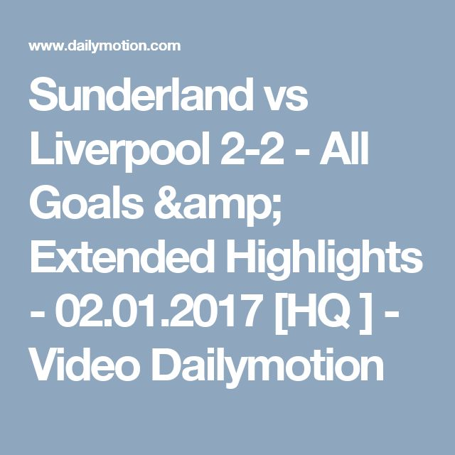 Sunderland vs Liverpool 2-2 - All Goals & Extended Highlights - 02.01.2017 [HQ ] - Video Dailymotion