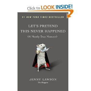Only she could make you want dead animals in your backyard. Good read causes lots of LOLs --> Let's Pretend This Never Happened: (A Mostly True Memoir): Books Worth Reading, Best Friends, Jenny Lawson, Language, So Funny, Reading Lists, Bloggess, True Memoirs, New Books