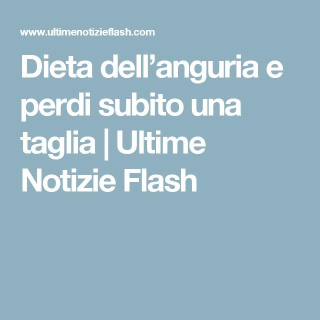 Dieta dell'anguria e perdi subito una taglia   Ultime Notizie Flash