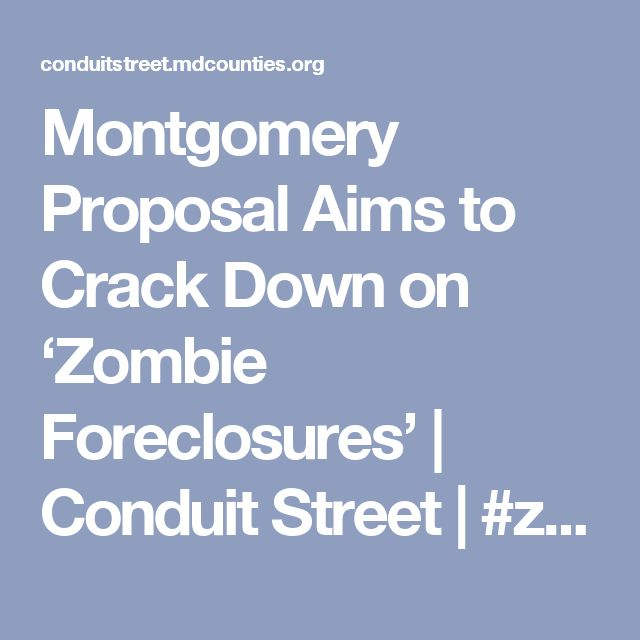 Montgomery Proposal Aims to Crack Down on 'Zombie Foreclosures' | Conduit Street | #zombieproperties #foreclosure #laws #housing #localgov #montgomery #county #maryland