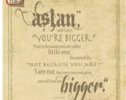 Aslan Said Lucy Quot You Re Bigger Quot That Is Because You Are border=