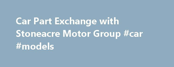 Car Part Exchange with Stoneacre Motor Group #car #models http://philippines.remmont.com/car-part-exchange-with-stoneacre-motor-group-car-models/  #part exchange cars # Car Part Exchange One of the prime avenues to saving money on your next car is by getting a car part exchange, allowing you to put the value of your outgoing vehicle against a new one and can act as your full or partial deposit. Having a part exchange car value may also relieve the need to sell your outgoing car privately, a…