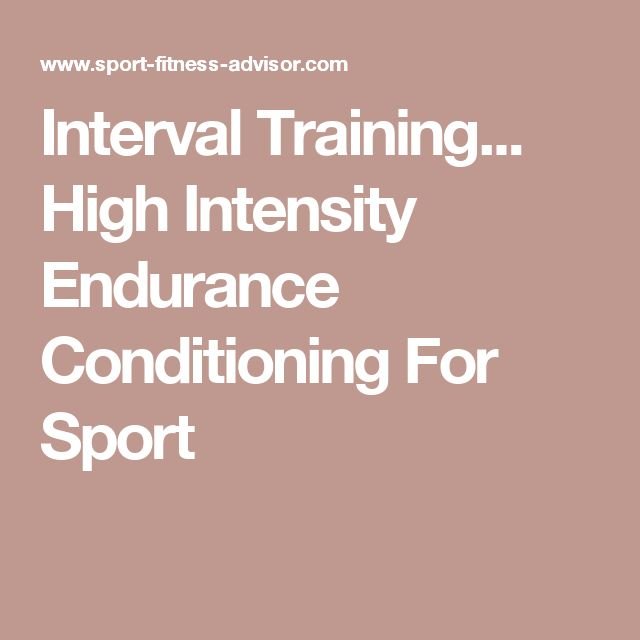 Interval Training... High Intensity Endurance Conditioning For Sport