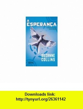 A Esperanca - (The Hunger Games, Book 3) - Portugues Do Brasil Suzanne Collins ,   ,  , ASIN: B0067DRMJQ , tutorials , pdf , ebook , torrent , downloads , rapidshare , filesonic , hotfile , megaupload , fileserve