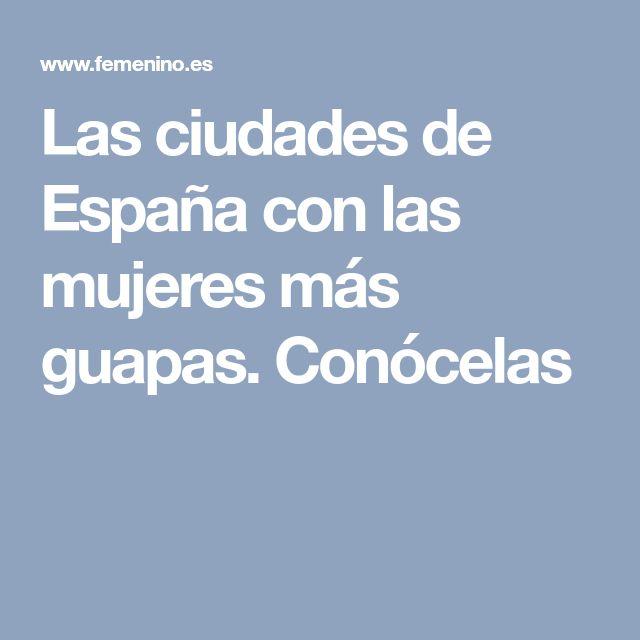 Las ciudades de España con las mujeres más guapas. Conócelas
