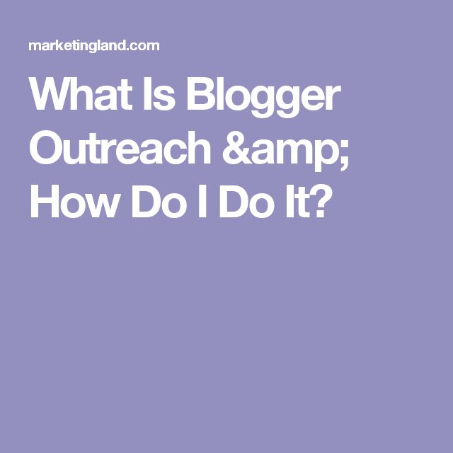 What Is Blogger Outreach & How Do I Do It?