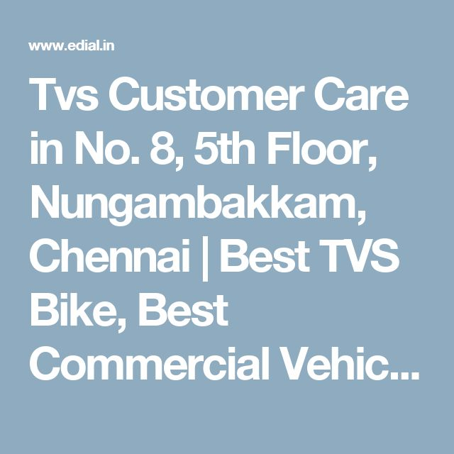 Tvs Customer Care in No. 8, 5th Floor, Nungambakkam, Chennai | Best TVS Bike, Best Commercial Vehicle Dealers, Best New Car Dealers, Best New Motorcycle Dealers, India