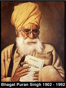 Bhagat Puran Singh (1902-1992): He dedicated his life to helping the mentally and physically ill who had been abandoned by family and society, left in the streets to die. He opened the first hospital dedicated to help these unfortunate people. He was also a strong environmentalist and published and wrote much of environmental pollution and soil erosion.