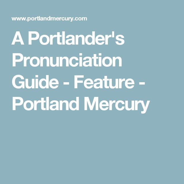 A Portlander's Pronunciation Guide - Feature - Portland Mercury